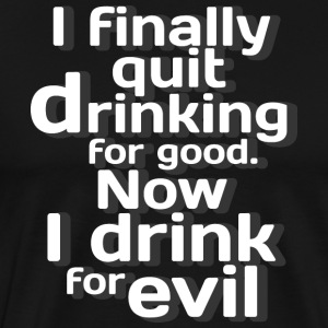 I finally quit drinking for good - Vatertag, Party - Männer Premium T-Shirt
