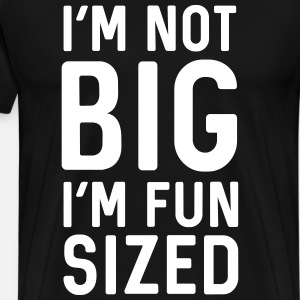 I'm not big I'm fun sized
