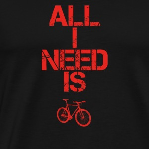all i need gift gift hobby sport cycle bicycle - Men's Premium T-Shirt