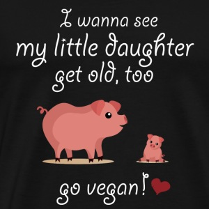 I wanna see my little daughter get old! Go vegan! - Men's Premium T-Shirt