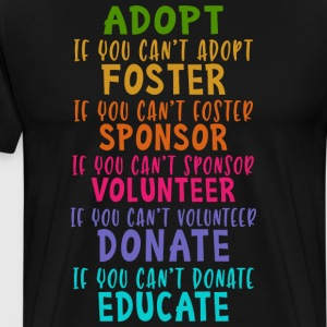 Adopt Foster Sponsor Volunteer Donate Educate - Men's Premium T-Shirt