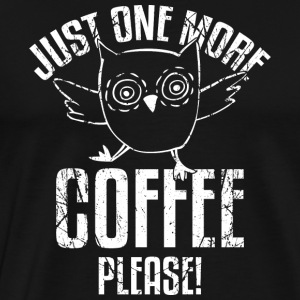 Owl Drawing> Just One More Coffee - Men's Premium T-Shirt