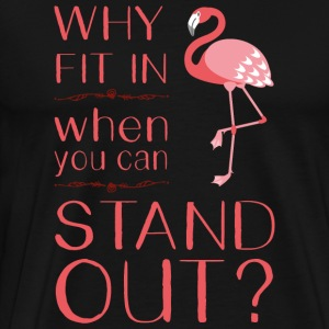 Why fit in when you can stand out / Flamingo Pink - Männer Premium T-Shirt