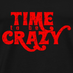 TIME TO BE CRAZY Red - Männer Premium T-Shirt