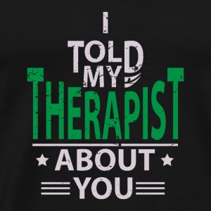 Therapy Psychologist Therapist Psychologist - Men's Premium T-Shirt