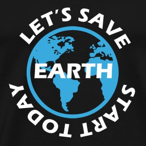 Let's Save Earth Start Today T-shirt