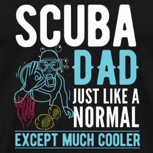 Scuba Dad just like a normal except much cooler
