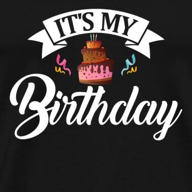 E Il Mio Compleanno Compleanno Maglietta Premium Uomo Spreadshirt