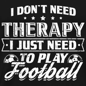 Funny Football Soccer Shirt No Therapy - Men's Premium T-Shirt