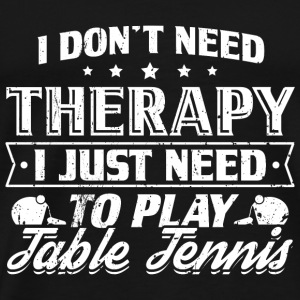 Funny Table Tennis Shirt No Therapy - Men's Premium T-Shirt