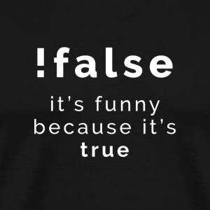 False it's funny because it's true - Men's Premium T-Shirt