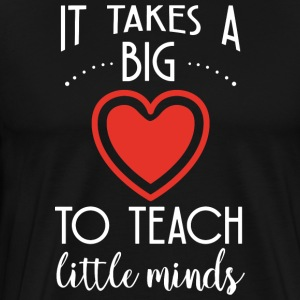 It Takes A Big Heart To Teach Little Minds - Männer Premium T-Shirt