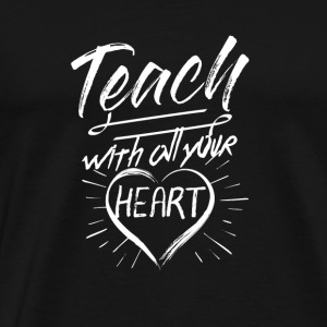 Teach with all your heart gift teacher hearts - Men's Premium T-Shirt
