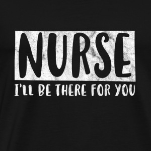 Nurse is there for you - gift - Men's Premium T-Shirt