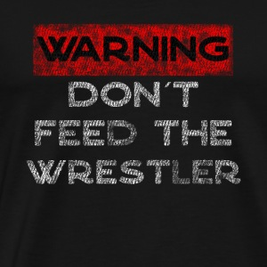 Please do not feed the wrestlers - Men's Premium T-Shirt