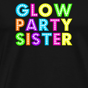 Glow Party Sister - T-shirt Premium Homme