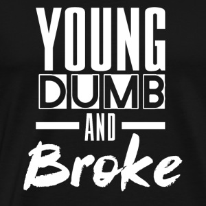 YOUNG DUMB AND BROKE - Men's Premium T-Shirt
