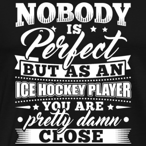 Funny Ice Hockey Icehockey Shirt Nobody Perfect - Men's Premium T-Shirt
