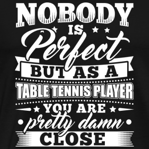 Funny Table Tennis Shirt Nobody Perfect - Men's Premium T-Shirt