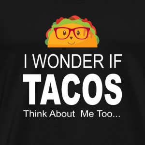 I Wonder If Tacos Think About Me Too Funny T Shirt