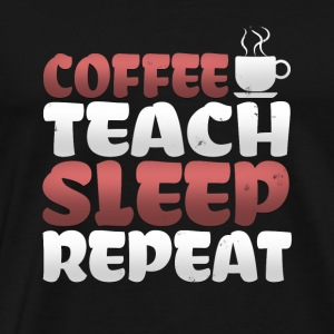 Coffee Teach Sleep Repeat