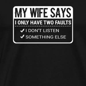 My Wife Says I Only Have Two Faults Shirt - Gift