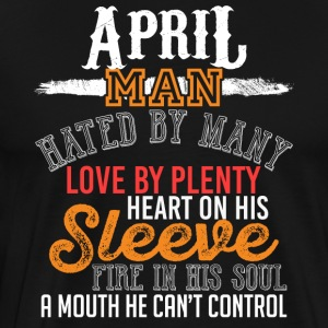 April Man Hated Loved Plenty Heart Fire Mouth - Men's Premium T-Shirt