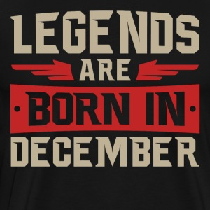 LEGENDS ARE BORN IN DECEMBER - Männer Premium T-Shirt
