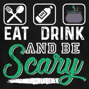 Eat Drink And Be Scary - Men's Premium T-Shirt