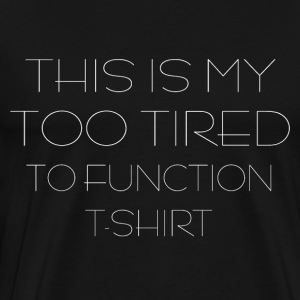 too tired to function t-shirt bed-cuddle weather - Men's Premium T-Shirt