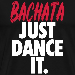 Bachata Just Dance It. - Bachata Dance Shirt