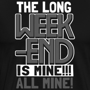 Holidays - The long weekend is mine! All mine! - Men's Premium T-Shirt