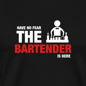 Have No Fear The Bartender Is Here - Men's Premium T-Shirt