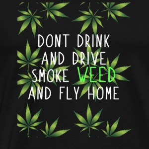 SMOKE WEED AND FLY HOME CABIN CANNABIS DRUGS - Men's Premium T-Shirt