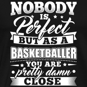 Funny Basketball BBall overhemd Nobody Perfect - Mannen Premium T-shirt