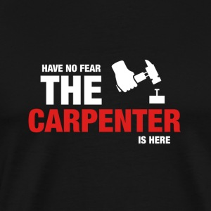 Har ingen frygt The Carpenter er her - Herre premium T-shirt
