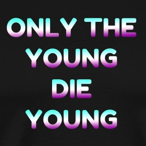 Only The Young Die Young Motto - Männer Premium T-Shirt