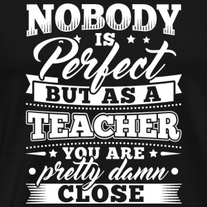 Funny Teacher Educator Shirt Nobody Perfect - Men's Premium T-Shirt