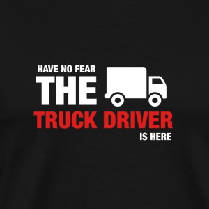 Avez-No Fear The Truck Driver Is Here - T-shirt Premium Homme