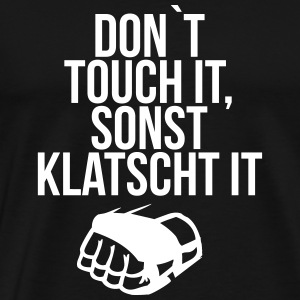 don t touch it sonst klatscht it - Männer Premium T-Shirt