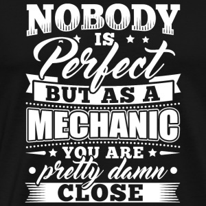 Mechanic Mechanician T-Shirt Nobody Perfect - Men's Premium T-Shirt