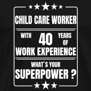 CHILD CARE WORKER 40 YEARS OF WORK EXPERIENCE - Men's Premium T-Shirt