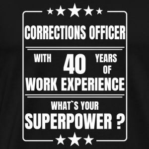 CORRECTIONS OFFICER 40 YEARS OF WORK EXPERIENCE - Men's Premium T-Shirt