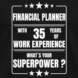 FINANCIAL PLANNER 35 YEARS OF WORK EXPERIENCE - Men's Premium T-Shirt