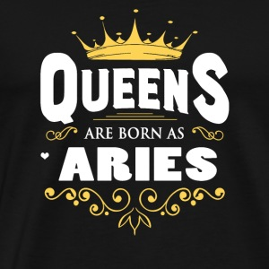 Queens Are Born As Aries - Men's Premium T-Shirt