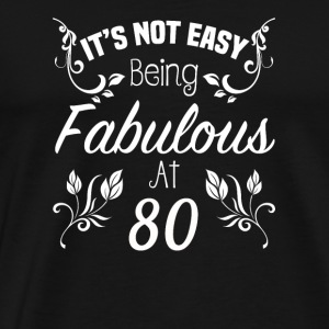 It s Not Easy Being Fabulous At 80 - Men's Premium T-Shirt