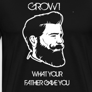 GROW WHAT YOUR FATHER GAVE YOU - Männer Premium T-Shirt