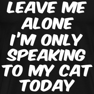 Im only talking to my cat today - Men's Premium T-Shirt