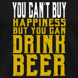 Drink beer - You cant buy happiness - Men's Premium T-Shirt