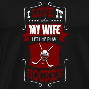 I love it when my wife lets me play hockey - Männer Premium T-Shirt